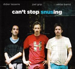 Barno, Niklas / Joel Grip / Didier Lasserre: Can't Stop Snusing (Ayler)