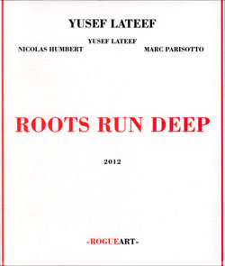 Lateef, Yusef / Nicolas Humbert / Marc Parisotto: Roots Run Deep (RogueArt)