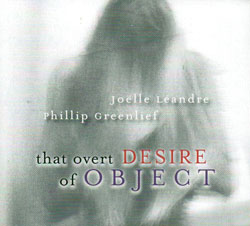 Leandre, Joelle / Phillip Greenlief: That Overt Desire of Object (Relative Pitch)