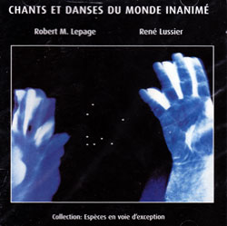 Lepage, Robert Marcel, Rene Lussier: Chants et danses du monde inanime (Ambiances Magnetiques)