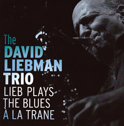 Liebman, David Trio: Lieb Plays The Blues A La Trane (Challenge)