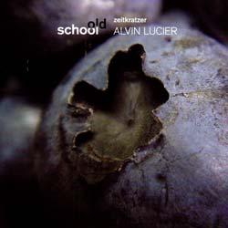 Zeitkratzer: Alvin Lucier: Old School
