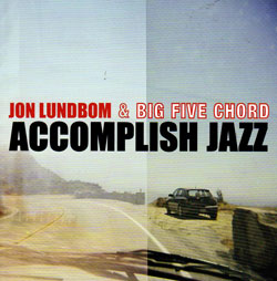 Lundbom, Jon and Big Five Chord: Accomplish Jazz (Hot Cup Records)