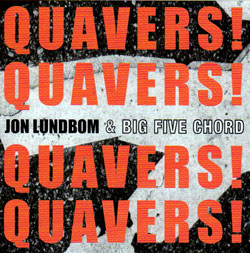 Lundbom, Jon & Big Five Chord With Irabagon / Murray / Elliott / Fischer + Kanelos: Quavers! Quavers (Hot Cup Records)
