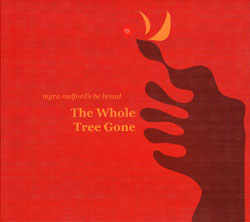 Melford, Myra's Be Bread: The Whole Tree Gone (Firehouse 12 Records)