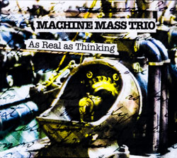 Machine Mass Trio: As Real As Thinking <i>[Used Item]</i> (MoonJune)