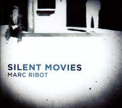 Ribot, Marc: Silent Movies (Pi Recordings)