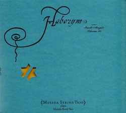 Masada String Trio; John Zorn (Saxophone): Haborym: The Book Of Angels Volume 16