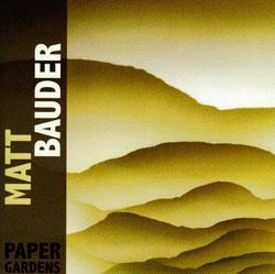 Bauder, Matt: Paper Gardens (Porter Records)