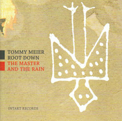 Meier, Tommy Root Down: The Master And The Rain (Intakt)