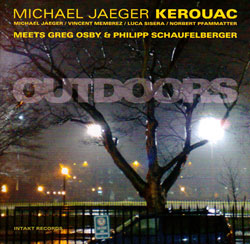 Jaeger, Michael / Kerouac: Meets Greg Osby & Philipp Schaufelberger - Outdoors (Intakt)