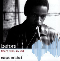 Mitchell, Roscoe : Before There Was Sound (NESSA)