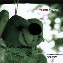 Mockunas, Liudas & Ryoji Hojito: Vacation Music (NoBusiness)