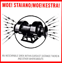 Staiano's, Moe! / Moe!Kestra!: An Inescapable Siren Earshot Distance Therein and Other Whereabouts (Edgetone Records)