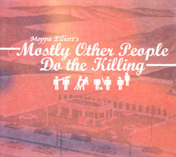 Mostly Other People Do the Killing (Hot Cup Records)
