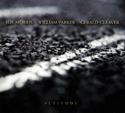 Morris, Joe / William Parker / Gerald Cleaver: Altitude (Aum Fidelity)