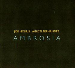 Morris, Joe & Agusti Fernandez: Ambrosia (Riti Records)