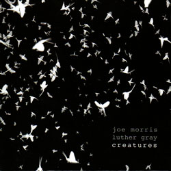 Morris, Joe / Luther Gray: Creatures (Not Two Records)
