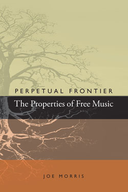 Morris, Joe: Perpetual Frontier The Properties of Free Music [BOOK] (Riti Publishing)