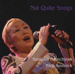 Namchylak, Sainkho / Nick Sudnick: Not Quite Songs