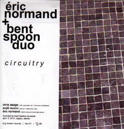 Normand, Eric & Bent Spoon Duo: Circuitry (Bug Incision Records)