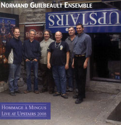 Guilbeault, Normand Ensemble: Live at Upstairs 2008. Hommage a Mingus