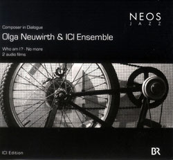 Neuwirth, Olga & ICI Ensemble: Composer In Dialogue  - Who Am I?/No More (NEOS Music)