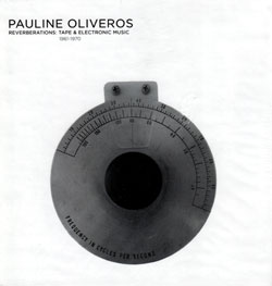Oliveros, Pauline: Reverberations: Tape & Electronic Music 1961-1970 [12 CD BOX][REPRESSED]