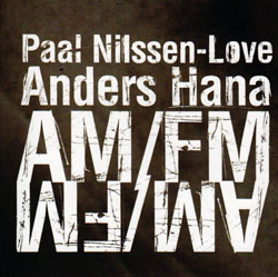 Nilssen-Love / Hana: AM / FM