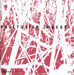 Labrosse / Lauzier / Tanguay: Paletuvier (rouge) (&Records)