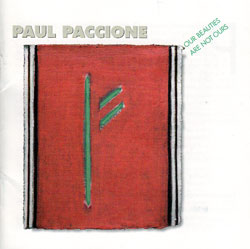Paccione, Paul: Our Beauties Are Not Ours - Works for Voices and Instruments (New World Records)