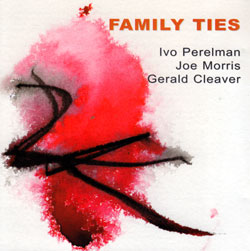 Perelman, Ivo / Joe Morris / Gerald Cleaver: Family Ties