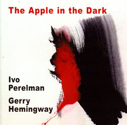 Perelman, Ivo / Gerry Hemingway: The Apple in the Dark (Leo)