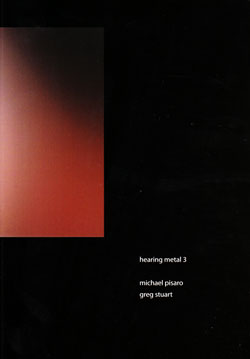 Pisaro, Michael / Greg Stuart: Hearing Metal 3