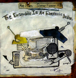 Pride, Mike's Scene Fucker #5: The Ensemble Is An Electronic Device (Public Eyesore)