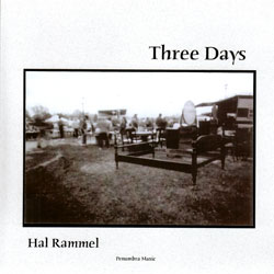 Rammel, Hal: Three Days (A Radiophonic Excursion in Three Parts) (Penumbra)