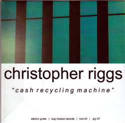 Riggs, Christopher: Cash Recycling Machine (Bug Incision Records)