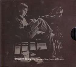 Riley, Howard: The Complete Short Stories 1998-2010 [6 CD BOX] (NoBusiness)