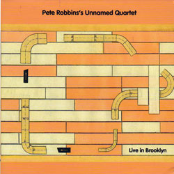 Robbins, Pete Unnamed Quartet: Live in Brooklyn (Not Two Records)