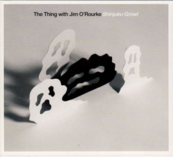 Thing, The with Jim O'Rourke: Shinjuku Growl