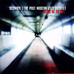Scanner / The Post Modern Jazz Quartet: Blink of an Eye (Thirsty Ear)