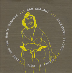 Shalabi / St-Onge / Cote: Jane and The Magic Bananas (&Records)