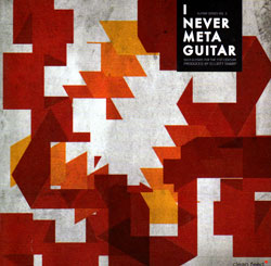Various Artists: I Never Meta Guitar - Solo Guitars for the XXI Century (Clean Feed)
