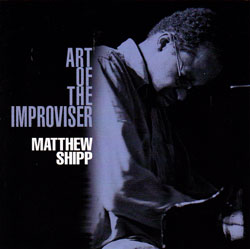Shipp, Matthew: Art Of The Improviser (Thirsty Ear)
