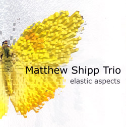 Shipp Trio, Matthew: Elastic Aspects (Thirsty Ear)