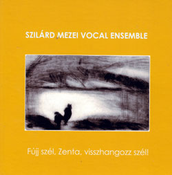 Mezei, Szilard Vocal Ensemble: Fujj Szel, Zenta, Visshangozz Szel <i>[Used Item]</i>