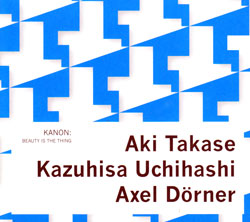 Kanon (Aki Takase, Kazuhisa Uchihashi, Axel Dorner): Beauty Is The Thing