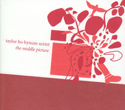 Bynum, Taylor Ho Sextet: The Middle Picture (Firehouse 12 Records)