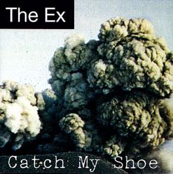 Ex, The: Catch My Shoe