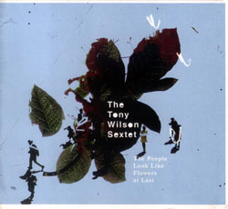Wilson, Tony Sextet: The People Look Like Flowers at Last (Drip Audio)